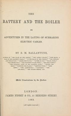 "Cover of ""The battery and the boiler, or Adventures in the laying of submarine electric cables /"""