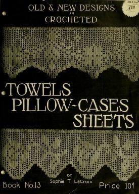 """Cover of """"Old and new designs in crocheted towels, pillow-cases, sheets"""""""