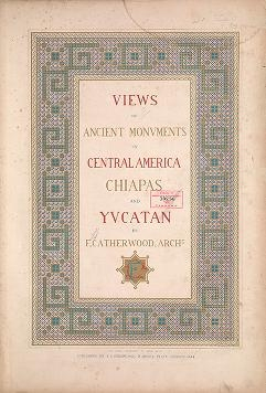"""Cover of """"Views of ancient monuments in Central America, Chiapas and Yucatan"""""""