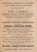 Illustrated & descriptive catalogue A. Siebe, inventor of the close diving dress : established 1820 / Siebe & Gorman, submarine & hydraulic engineers & machinists ; manufacturer of diving apparatus to the Lords of the Admiralty ... ; inventor, patentee, and manufacturer of the rotatory hydraulic engine pump ; manufacturer of ice-making & refrigerating machines, and all kinds of machinery connected with pneumatics ... ; voltaic batteries and frictional machines for blasting under water ; ship raising & submarine operations undertaken