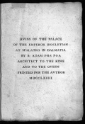 "Cover of ""Ruins of the palace of the Emperor Diocletian at Spalatro in Dalmatia /"""