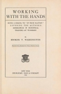 """Cover of """"Working with the hands : being a sequel to """"Up from slavery,"""" covering the author's experiences in industrial training at Tuskegee"""""""