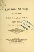 Alone among the Zulus : the narrative of a journey through the Zulu country, South Africa / by a plain woman