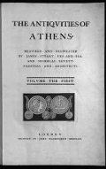 The antiqvities of Athens, measvred and delineated by James Stvart ... and Nicholas Revett ..