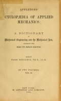 Appletons' cyclopaedia of applied mechanics: a dictionary of mechanical engineering and the mechanical arts. Edited by Park Benjamin
