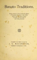 Basuto traditions : being a record of the traditional history of the more important of the tribes which form the Basuto nation of to-day up to the time of their being absorbed / comp. from native sources by J. C. Macgregor