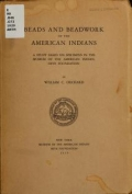 Beads and beadwork of the American Indians : a study based on specimens in the Museum of the American Indian, Heye Foundation / by William C. Orchard