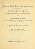 """Cover of """"Botany for young people and common schools How plants grow, a simple introduction to structural botany"""""""