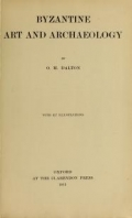 Byzantine art and archaeology, by O.M. Dalton; with 457 illustrations