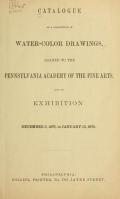 Catalog of a collection of water-color drawings : loaned to the Pennsylvania Academy of the Fine Arts, and on exhibition December 3, 1877 to January 12, 1878