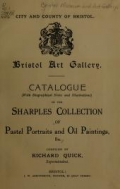 Catalogue (with biographical notes and illustrations) of the Sharples collection of pastel portraits and oil paintings, etc. / compiled by Richard Quick, superintendent