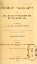 Christian iconography; or, The history of Christian art in the middle ages / By M. Didron. Translated from the French by E. J. Millington