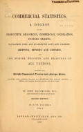 Commercial statistics. A digest of the productive resources, commercial legislation, customs tariffs ... of all nations. Including all British commercial treaties with foreign states ... By John MacGregor