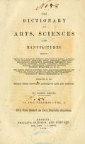 The dictionary of arts, sciences and manufactures ... embracing in all nearly three thousand articles on arts and sciences
