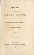 History of the United States from the discovery of the American continent. By George Bancroft ..