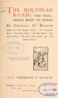 The Holyhead road: the mail-coach road to Dublin, by Charles G. Harper ... Illustrated by the author, and from old-time prints and pictures