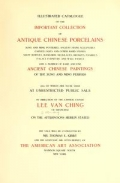 "Cover of ""Illustrated catalogue of the important collection of antique Chinese porcelains, Sung and Ming potteries, ancient stone sculptures carved jades and other hard stones snuf bottles, Mandarin necklaces, bronzes, enamels, palace furniture and wall panels and a number of rare and fine ancient Chinese paintings of the Sung and Ming periods"""