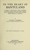 In the heart of Bantuland; a record of twenty-nine years' pioneering in Central Africa among the Bantu peoples, with a description of their habits, customs, secret societies & languages, by DugaldCampbell ..