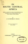 In South Central Africa : being an account of some of the experiences and journeys of the author during a stay of six years in that country / by J. M. Moubray ; with map and photographs by the author