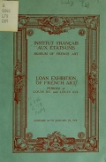 Loan exhibition of French art : periods of Louis XV. and Louis XVI. : January 14 to January 29, 1919 : Institut français aux états-unis, Museum of French Art