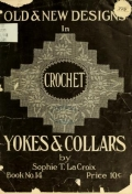 Old and new designs in crochet work : yokes & collars / Sophie T. LaCroix
