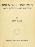Oriental costumes, their designs and colors, by Max Tilke