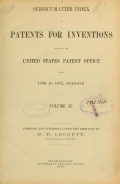 Subject-matter index of patents for inventions issued by the United States Patent office from 1790 to 1873, inclusive ... / Comp. and pub. under the direction of M.D. Leggett, commissioner of patents