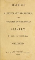 "Cover of ""Teachings of patriots and statesmen; or, The ""founders of the republic"" on slavery"""