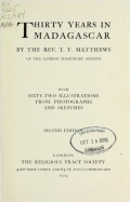 Thirty years in Madagascar, by the Rev. T.T. Matthews of the London Missionary Society. With sixty-two illustrations from photographs and sketches