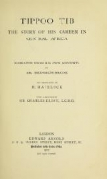 Tippoo Tib, the story of his career in Central Africa / narrated from his own accounts by Heinrich Brode, and translated by H. Havelock; with a preface by Sir Charles Eliot
