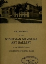 """Cover of """"Catalogue of the Wightman Memorial Art Gallery in the library of the University of Notre Dame /"""""""