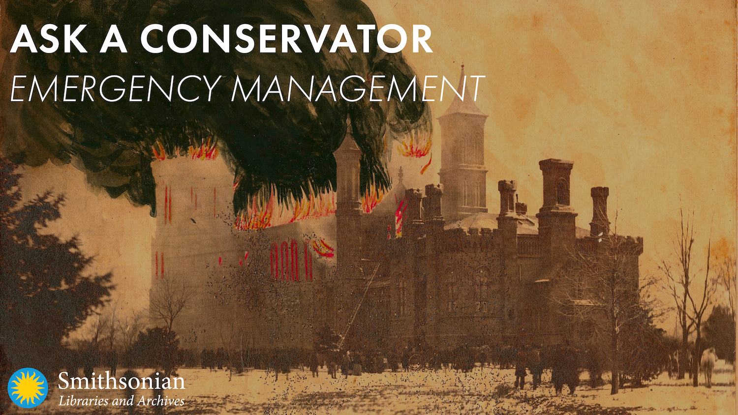 """Hand-colored photograph of the Smithsonian Castle on fire in 1865 with text overlayed that reads """"Ask a Conservator: Emergency Management"""""""