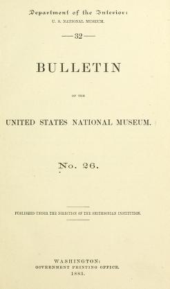 Bulletin - United States National Museum no. 26 1883