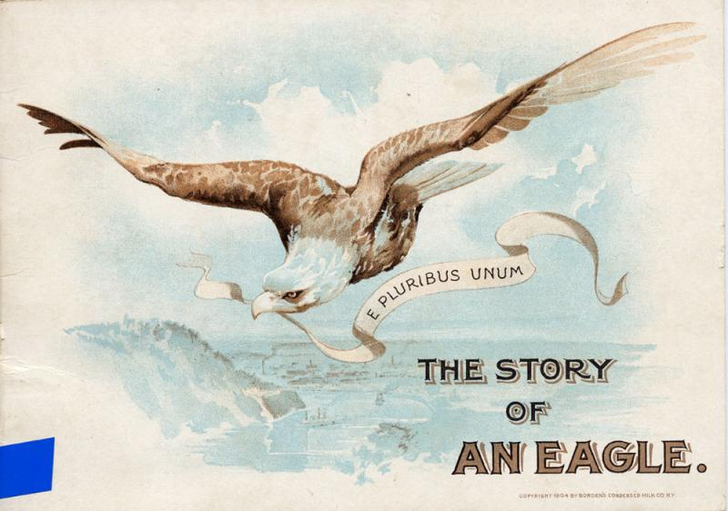 "Borden Company E pluribus unum : the story of an eagle , 1904 ""Front Cover"""
