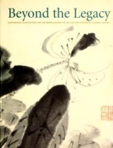 Cover of Beyond the legacy - anniversary acquisitions for the Freer Gallery of Art and the Arthur M. Sackler Gallery