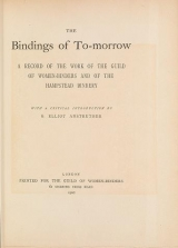 Cover of The bindings of to-morrow A record of the work of the Guild of women-binders and of the Hampstead bindery