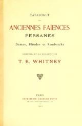 """Cover of """"Catalogue des anciennes Faiences persanes, damas, rhodes et koubatcha : composant la collection T.B.Whitney."""""""