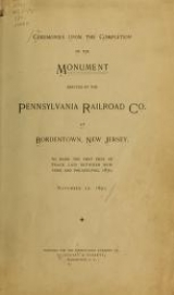 """Cover of """"Ceremonies upon the completion of the monument erected by the Pennsylvania Railroad Company at Bordentown, New Jersey"""""""