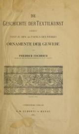 Cover of Die Geschichte der Textilkunst nebst Text zu den 160 Tafeln des Werkes Ornamente der Gewebe