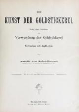 Cover of Die Kunst der Goldstickerei nebst einer Anleitung zur Verwendung der Goldstickerei in Verbindung mit Application