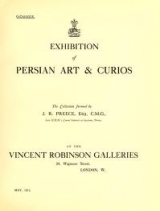 Cover of Exhibition of Persian art & curios - the collection formed by J.R. Preece, Esq., C.M.G., late H.B.M.'s Consul General at Ispahan, Persia.