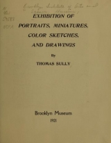 """Cover of """"Exhibition of portraits, miniatures, color sketches, and drawings by Thomas Sully"""""""