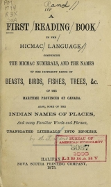 Cover of A first reading book in the Micmac language: comprising the Micmac numerals, and the names of the different kinds of beasts, birds, fishes, trees, &c.