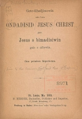 Cover of Gete-dibadjimowin tchi bwa ondadisid Jesus Christ gaie Jesus o bimadisiwin gaie o nibowin