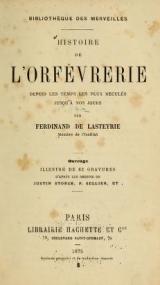 Cover of Histoire de l'orfévrerie depuis les temps les plus reculés jusqu' à nos jours
