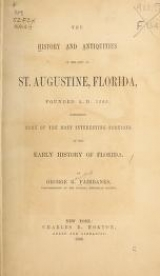 Cover of The history and antiquities of the city of St. Augustine, Florida, founded A.D. 1565