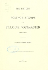 Cover of The history of the postage stamps of the St. Louis postmaster, 1845-1847
