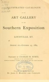 Cover of Illustrated catalogue of the art gallery of the Southern Exposition, Louisville, Ky., August 16-October 25, 1884
