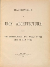 """Cover of """"Illustrations of iron architecture, made by the Architectural Iron Works of the city of New York"""""""
