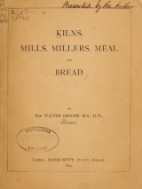 Cover of Kilns, mills, millers, meal and bread